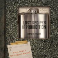 Review: Lost Recipes of Prohibition: Notes from a Bootlegger's Manual by Matthew Rowley